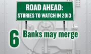 No. 6. Finance: To cut costs and improve profits despite low interest rates, some banks will merge.