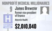 No. 9. James Brewster, vice president of finance at Adventist Health of Roseville, received total compensation of $2,010,040 in the tax year ending Dec. 31, 2010. Base pay was $324,280. Mr. Brewster retired in 2011.