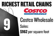 No. 9. Costco Wholesale, with average sales of $962 per square foot. The chain has 602 total stores and 4 stores locally. The stores sell groceries and general merchandise.