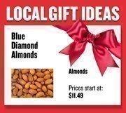 Almonds from Blue Diamond Almonds Prices start at $11.49 Web: bluediamond.3dcartstores.com Address: 1701 C St., Sacramento  916-446-8438
