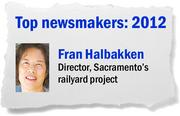 A professional engineer and a 26-year employee of the city if Sacramento, Fran Halbakken was named downtown railyard project manager in June 2011. She has helped secure infrastructure funding and was instrumental in guiding the transfer of the railyard to new property owner Inland American Real Estate.