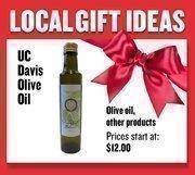 Extra virgin olive oil from UC Davis  Prices start at $12.00  Web: oliveoil.ucdavis.edu  Address: Robert Mondavi Institute for Wine & Food Science, UC Davis  530-752-5170