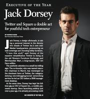 Executive of the Year for 2011: Jack Dorsey, CEO of Square and co-founder of Twitter.