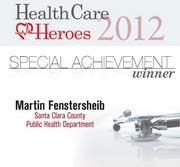 Martin Fenstersheib of the Santa Clara County Health Department is the Special Achievement winner for the 2012 Silicon Valley Health Care Heroes awards.
