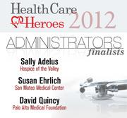 Here are the 2012 Silicon Valley Health Care Heroes finalists in the administrator category.