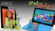 While you can buy older versions of Apple's iPad 2 for $399, this comparison is being made with the new iPad which starts at $499. Microsoft hasn't said what it will charge yet but reports have surfaced saying the version that uses the RT OS will start a $599 and the Pro version will start at $999.