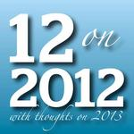 12 on 2012 with thoughts on 2013