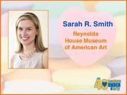Why selected: Sarah R. Smith developed the first retail partnership for the Reynolda House Museum of American Art and has created special events and social media to engage a younger audience. She is a founding member and current chair of Young Leaders United, an arm of the United Way of Forsyth County, and is also vice president of the Forsyth County Tourism Alliance.