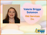 Why selected: Valerie Briggs Solomon provides guidance and ensures compliance in an ever-changing environment of increasing federal regulation at RAI Services Co., a subsidiary of Reynolds American Inc., and was selected to participate in a national program that develops the leadership effectiveness of high potential mid-level managers. The recipient of Yale University's Presidential Award for Community Service for her tutoring in the community, she has continued that commitment as a regular volunteer at Downtown Elementary School in Winston-Salem and through her work with the United Way.