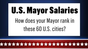 Your mayor makes how much? Here's the breakdown, and the numbers might surprise