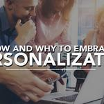 ​Why and How to Embrace Personalization
