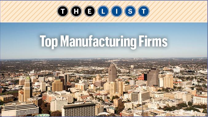 Behind the List: San Antonio's largest Manufacturing Firms