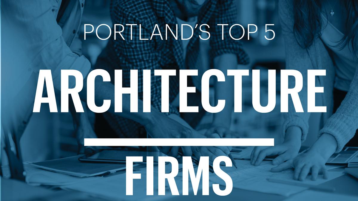 List leaders meet portland 39 s 5 biggest architecture firms for Architecture firms portland
