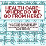 Health care: Where do we go from here?