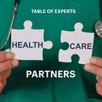Table <strong>of</strong> Experts: Health care partners