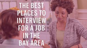 Here are the best places to interview for a job in the Bay Area