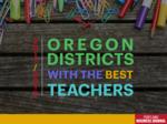 Oregon's best teachers work in these school districts