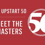 Meet the Masters on 2017's Upstart 50 list