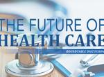 The Future of Health Care: A Roundtable Discussion