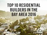 These residential builders sold the most Bay Area homes in 2016