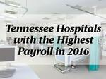 These Tennessee hospitals dispense more than $4.5 billion in payroll