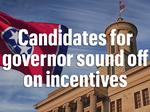 Candidates for governor sound off on incentives