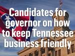 How the candidates for governor say they'd bolster Tennessee's business-friendly climate