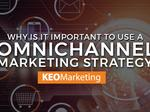 Why an omnichannel marketing strategy is important