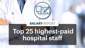 Public Paychecks: The KC area's 99 highest-paid hospital employees