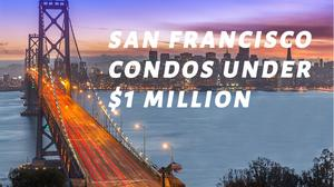 Check out these new S.F. condos you can buy for under $1 million