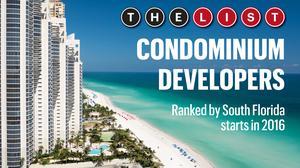 The List: South Florida's Top Condominium Developers 2017