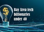Meet the Bay Area's top tech billionaires under 40