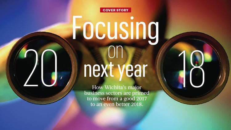 How Wichita's major business sectors are primed to move from a good 2017 to an even better 2018.