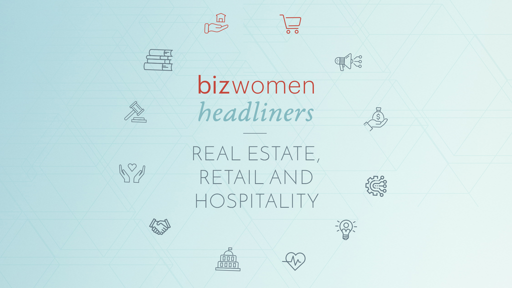 Bizwomen Headliners in Real Estate, Retail and Hospitality
