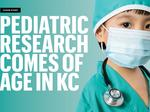 Cover Story: Pediatric research comes of age in KC