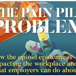 The Pain Pill Problem: How the opioid epidemic is impacting the workplace and what employers can do about it