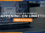 Don't miss these big changes on LinkedIn