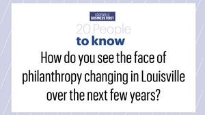 We asked nonprofit professionals: 'How do you see the face of philanthropy changing in Louisville over the next few years?' (SLIDESHOW)