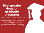 Here's how Houston graduate programs ranked on U.S. News & World Report's 2019 lists