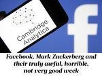 Facebook and Mark Zuckerberg's awful, horrible, not very good week