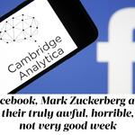 Facebook, <strong>Mark</strong> <strong>Zuckerberg</strong> and their truly awful, horrible, not very good week