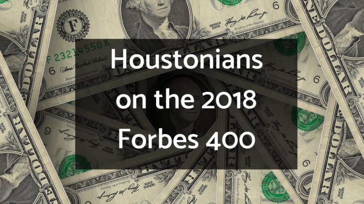 Forbes 400 2018 list includes 12 from greater Houston - Houston