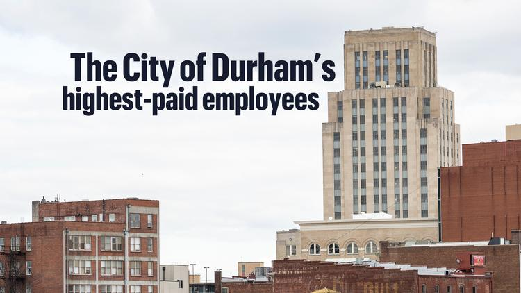 These Are The City Of Durham S Highest Paid Employees Slideshow
