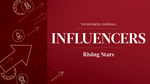 The Business Journals' Influencers: Rising Stars spotlights 100 young executives who are having an impact on business being done in communities across the nation.