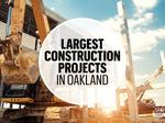 Largest construction projects in Oakland
