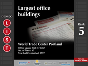 5: World Trade Center Portland  The full list of the largest office buildings - including contact information - is available to PBJ subscribers.  Not a subscriber? Sign up for a free 4-week trial subscription to view this list and more today