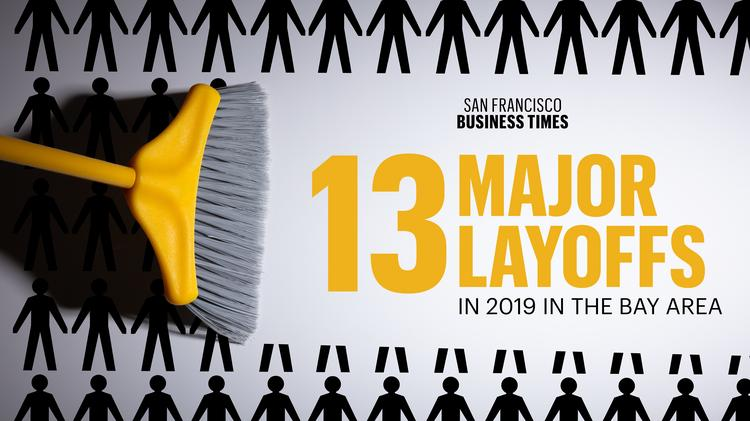 13 major Bay Area layoffs in 2019 - San Francisco Business Times