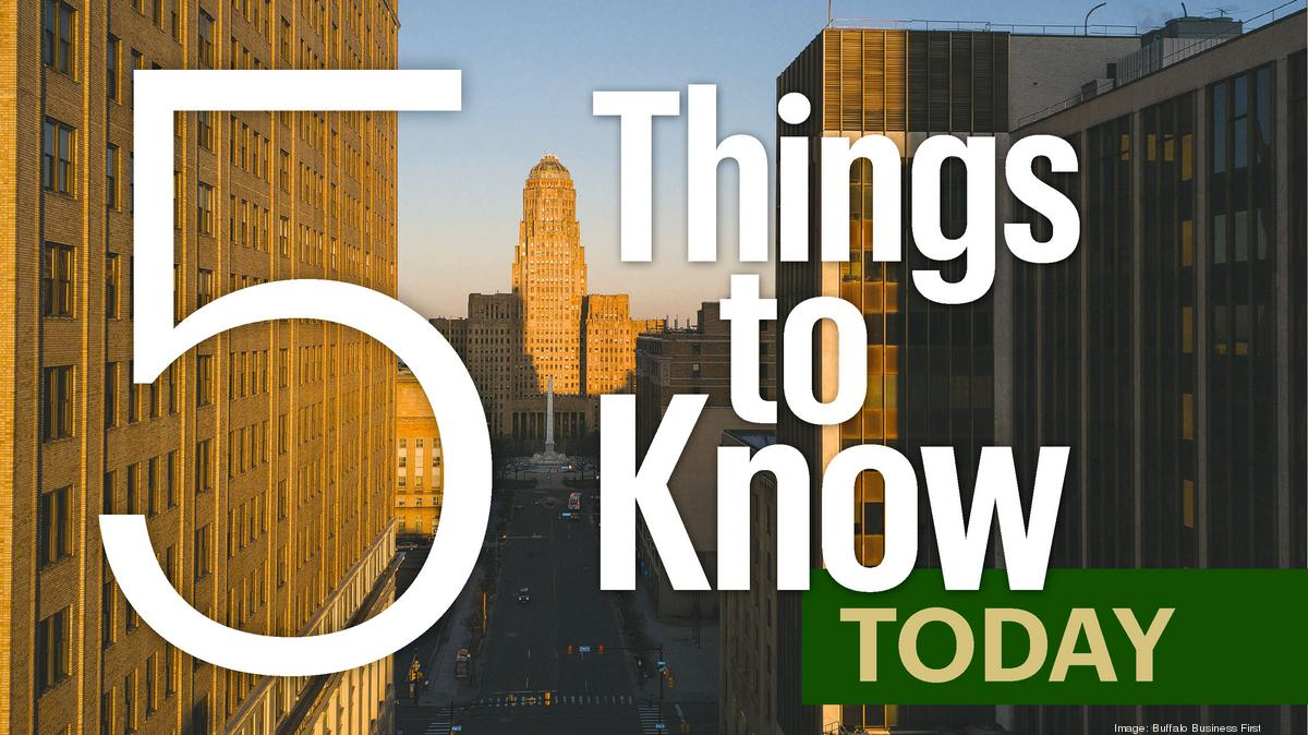 Five things to know for Wednesday, May 27 - Buffalo Business First