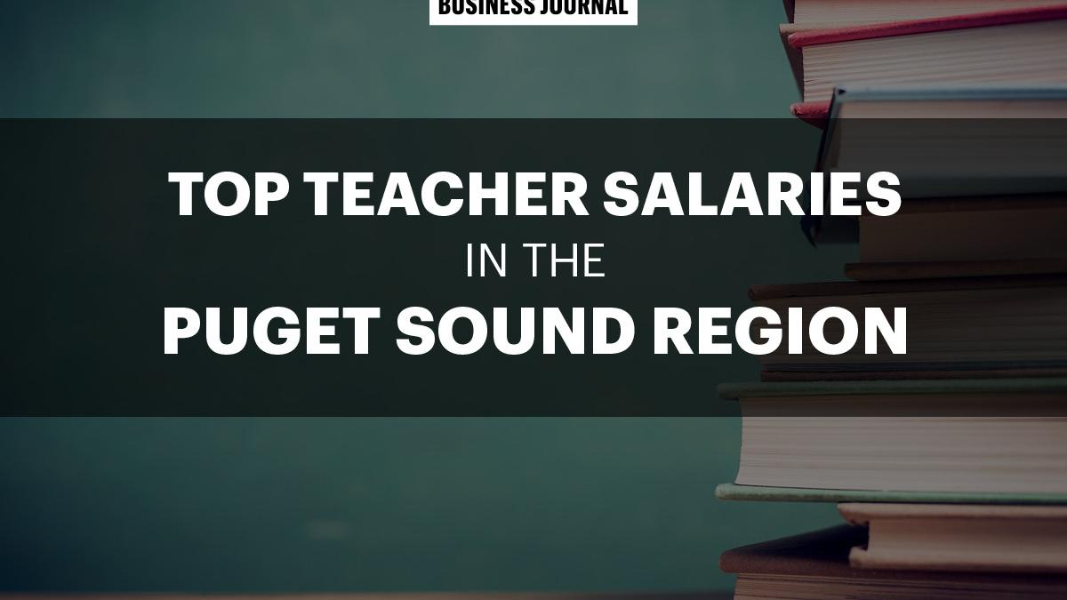 Here's which school districts in the Puget Sound area pay teachers the most - Puget Sound Business Journal