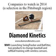 Diamond Kinetics is developing sensor technology and software that collects swing data for baseball and softball. In 2014, the company is launching SwingTracker and BatFitter, two products aimed at changing baseball and softball training by using sensors that connect wirelessly to a smartphone/tablet app to capture and report real-time data and create a way to track and quantify progress.